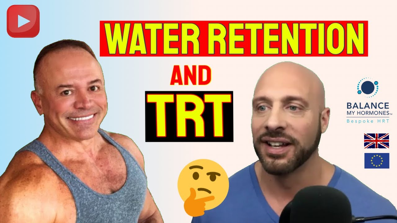 Water Retention and TRT- Does Testosterone or Oestrogen Cause Water Retention when on TRT in the UK?