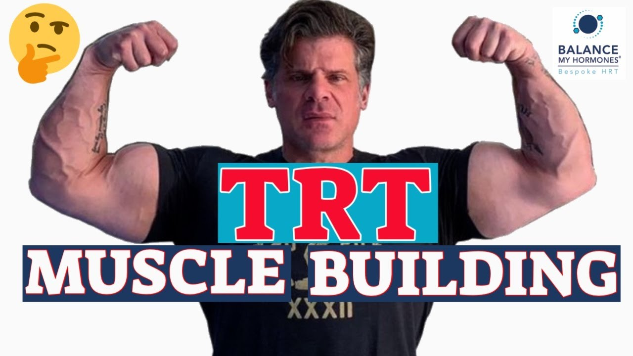 Does TRT Make You Want to Build Muscle – How to Get the Most Out of your TRT